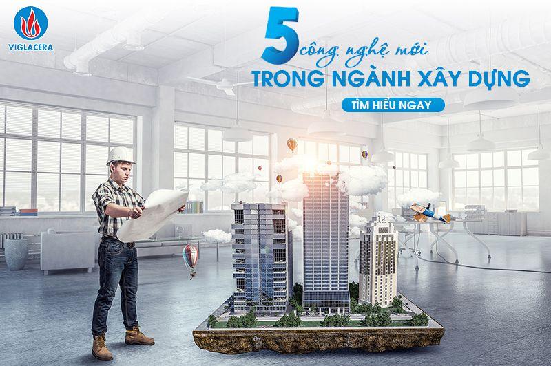 5 công nghệ mới trong ngành xây dựng, bạn biết chưa?